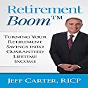 Retirement Boom: Turning Your Retirement Savings into Guaranteed Lifetime Income Audiobook by Jeff Carter Narrated by Aaron Sind