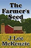 The Farmer's Seed, J. Lee McKenzie, 1456010719