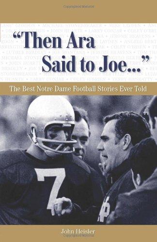 """Then Ara Said to Joe. . ."": The Best Notre Dame Football Stories Ever Told (Best Sports Stories Ever Told)"