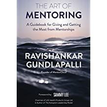 The Art of Mentoring: A Guidebook for Giving and Getting the Most from Mentorships