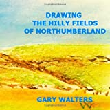 The Hills and Fields of Northumberland County Ontario, Gary Walters, 1491280123