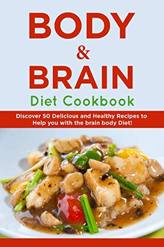 Body & Brain Diet Cookbook: Discover 50 Delicious and Healthy Recipes to Help you with the Brain Body Diet by Lara Smith