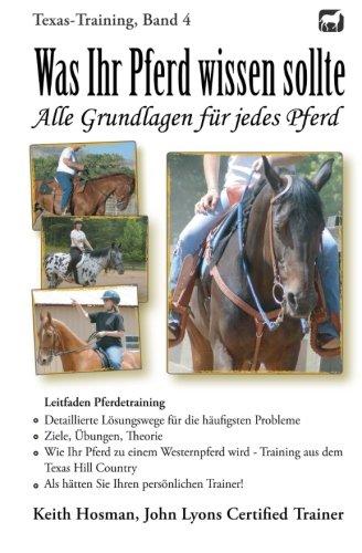 Was Ihr Pferd wissen sollte: Alle Grundlagen für jedes Pferd (Texas-Training Band 4)