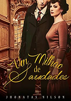 Um Milhão de Saudades: A liberdade nunca foi tão sedutora... (Portuguese Edition) by [Nilson, Jhonatas]
