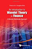 An Introduction to Wavelet Theory in Finance, Francis, 9814397830