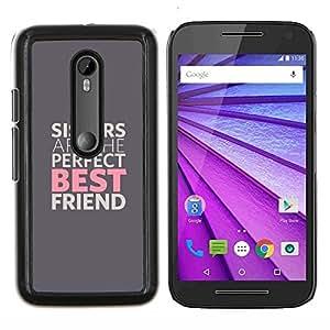 """Be-Star Único Patrón Plástico Duro Fundas Cover Cubre Hard Case Cover Para Motorola Moto G (3rd gen) / G3 ( Las hermanas son los mejores amigos"""" )"""