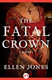 Front cover for the book The Fatal Crown by Ellen Jones