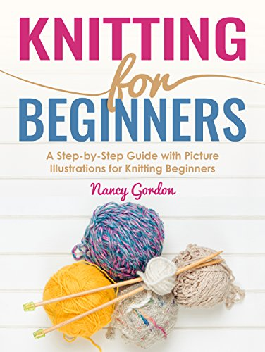 Knit Step (Knitting For Beginners: A Step By Step Guide With Picture illustrations For Knitting Beginners)
