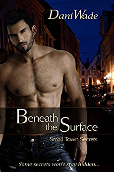 Beneath the Surface (Small Town Secrets Book 1) by [Wade, Dani]