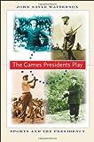 The Games Presidents Play, John Sayle Watterson, 080188425X