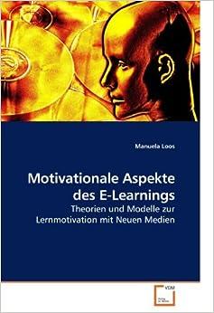 Book Motivationale Aspekte des E-Learnings: Theorien und Modelle zur Lernmotivation mit Neuen Medien by Manuela Loos (2010-02-04)