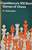 img - for Capablanca's Hundred Best Games of Chess book / textbook / text book