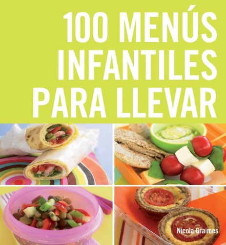 100 menus infantiles para llevar / The Top 100 Recipes for a Healthy Lunchbox (Spanish Edition) - Graimes, Nicola