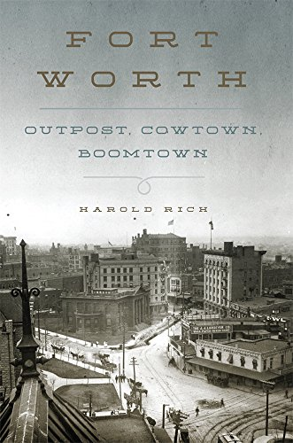 Fort Worth: Outpost, Cowtown, - University Worth Fort