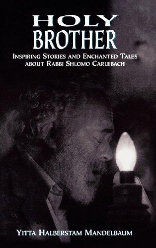 Holy Brother: Inspiring Stories and Enchanted Tales about Rabbi Shlomo Carlebach