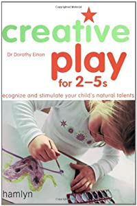 Creative Play For 2-5s: Recognize and Stimulate Your Child's Natural Talents