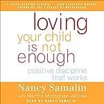 Loving Your Child Is Not Enough: Positive Discipline That Works | Nancy Samalin,Martha Moraghan Jablow