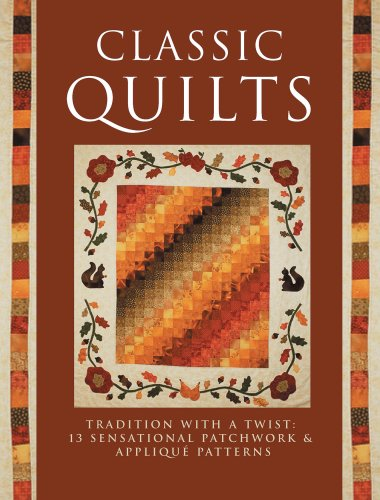 Classic Quilts: Tradition With A Twist: 13 Sensational Patchwork & Applique Patterns