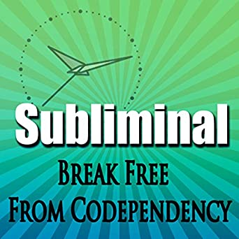 Break Free From Codependency Subliminal: Empower Yourself-Create