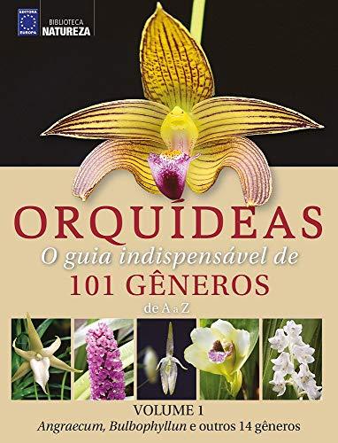 Orquídeas - O guia indispensável de 101 gêneros de A a Z - Volume 1