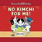 No Kimchi for Me! | Aram Kim