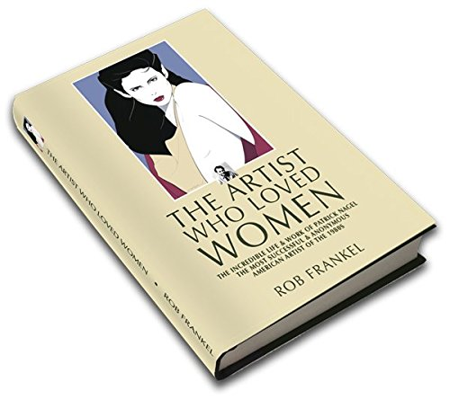 The Artist Who Loved Women: The Incredible Life & Work of Patrick Nagel