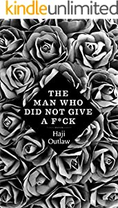 The Man Who Did Not Give A F*ck (English Edition)