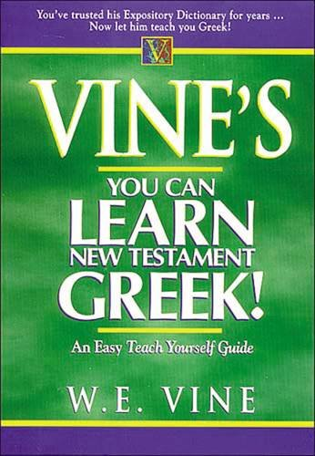 Vine's Learn New Testament Greek An Easy Teach Yourself Course In Greek (Ancient Vines)