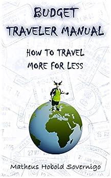 Budget traveler manual: How to travel more for less by [Sovernigo, Matheus Hobold]