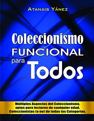 """Coleccionismo FUNCIONAL para todos: """"Múltiples aspectos del Coleccionismo, aptos para lectores de cualquier edad, Coleccionistas (o no) de todas las ... (Lideres Coleccionistas) (Spanish Edition)"""