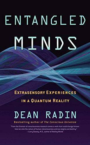 Entangled Minds: Extrasensory Experiences In A Quantum Reality