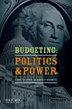 Budgeting : Politics and Power, Lewis, Carol W. and Hildreth, W Bartley, 0199859213