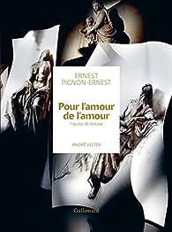 Pour l'amour de l'amour: Figures de l'extase par André Velter