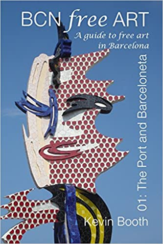 BCNFreeArt 01: The Port and Barceloneta. A guide to free art in Barcelona (Barcelona Free Art Guides)