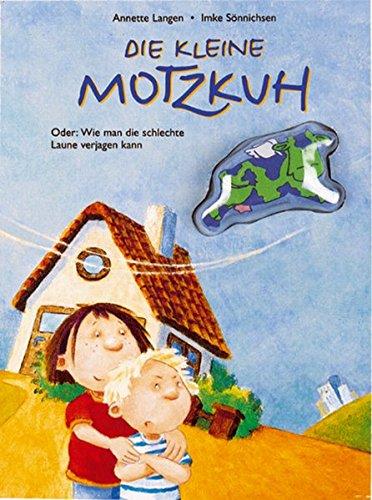 Download Die kleine Motzkuh. Oder: Wie man die schlechte Laune verjagen kann. ( Ab 3 J.). pdf