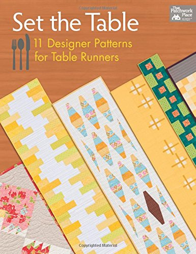 Set the Table: 11 Designer Patterns for Table Runners (Table Runners Patterns Quilt)