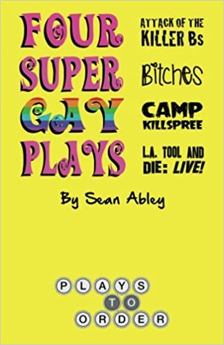 Four Super Gay Plays by Sean Abley: Attack of the Killer Bs, Bitches, L.A. Tool & Die: Live! and Camp Killspree: Amazon.es: Sean Abley: Libros en idiomas ...