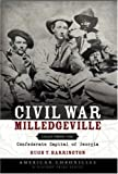 Civil War Milledgeville: Tales from the Confederate Capital of Georgia (Civil War Series)