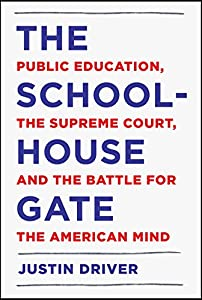 The Schoolhouse Gate: Public Education, the Supreme Court, and the Battle for the American Mind by Pantheon
