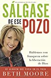 Sálgase de ese pozo: Hablemos con franqueza sobre la liberación de Dios (Spanish Edition)