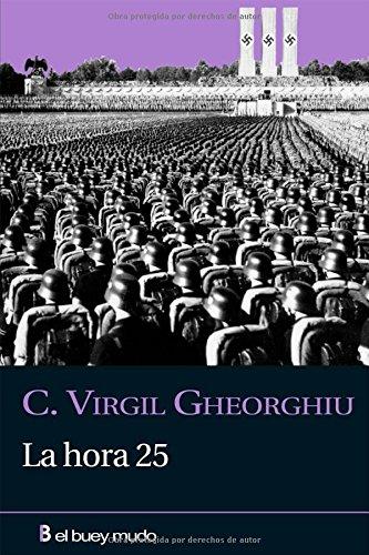 La hora 25 (Narrativa) Tapa blanda – Versión íntegra, 1 mar 2010 Virgil Gheorghiu Jesús Ruiz Ruiz El Buey Mudo 8493778907