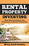 Rental Property Investing: How New Investors Can Dominate In Rental Properties