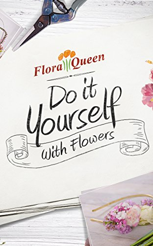 Do it yourself with flowers kindle edition by floraqueen crafts do it yourself with flowers kindle edition by floraqueen crafts hobbies home kindle ebooks amazon solutioingenieria Images