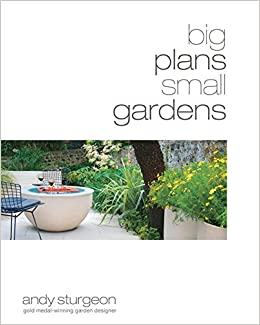 Big Plans Small Gardens Andy Sturgeon 9781845333720 Amazon Com