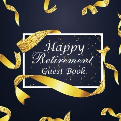 Happy Retirement Guest Book: Message Book, Keepsake Memory Book, Blank Lined Guest Book For Retirement Parties, Logbook Wishes For Family and Friends ... (Retirement Greeting Guest Book) (Volume 1)