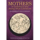 Mothers in Children's and Young Adult Literature   From the Eighteenth Century to Postfeminism