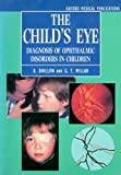 The Child's Eye : Diagnosis of Ophthalmic Disorders in Children, Dhillon, Baljean and Millar, Geoffrey T., 0192623028