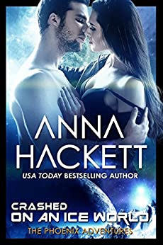 Crashed on an Ice World: A Phoenix Adventures Sci-fi Romance by [Hackett, Anna]