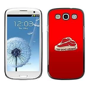 MOBMART Slim Sleek Hard Back Case Cover Armor Shell FOR Samsung Galaxy S3 - I Eat Dead Animals - Funny