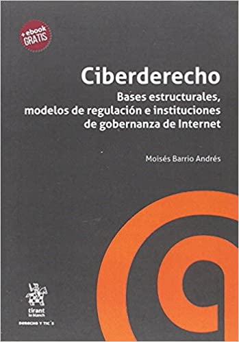 Ciberderecho. Bases Estructurales, Modelos De Regulación E Instituciones De Gobernanza De Internet por Moisés Barrio Andrés epub
